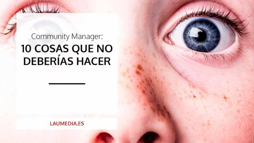Community manager, 10 cosas que no debes hacer