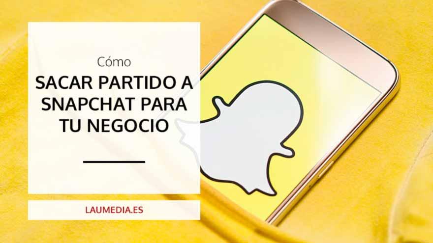 Cómo utilizar Snapchat para tu negocio