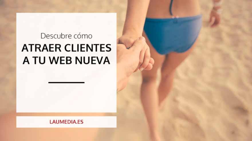 Cómo atraer clientes a una web nueva