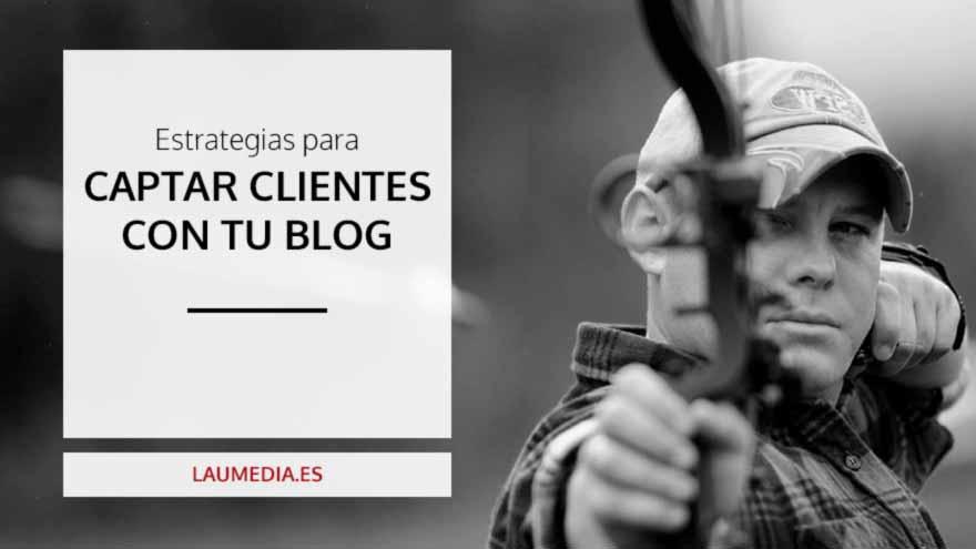 5 estrategias para captar clientes con tu blog