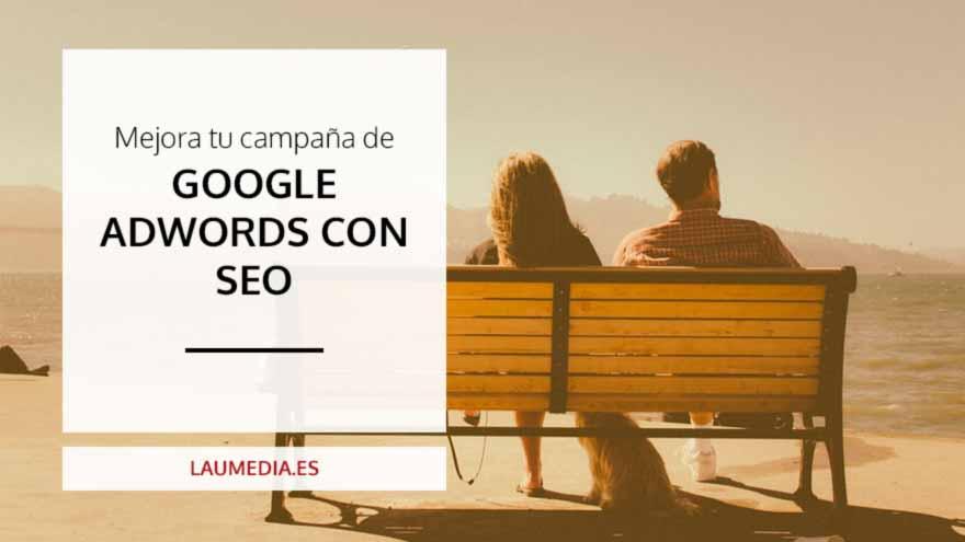 Descubre cómo optimizar una campaña de Google AdWords con SEO