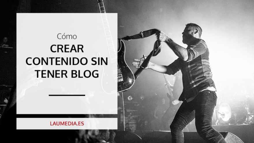 Cómo crear contenido y ser feliz sin necesidad de tener blog