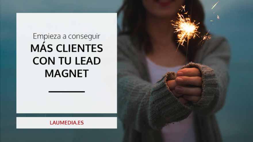 Cómo conseguir clientes y aumentar tu tráfico con un Lead Magnet