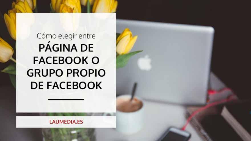 Cómo decidir entre Página o Grupo de Facebook para tu negocio [Incluye Test]