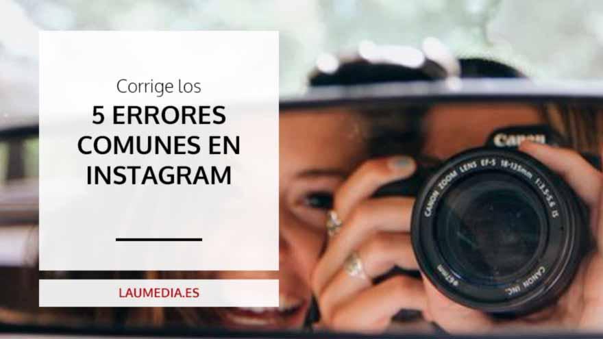 5 errores que cometes en Instagram y necesitas arreglar YA