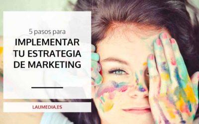5 pasos para implementar tu estrategia de marketing y hacerlo profesional
