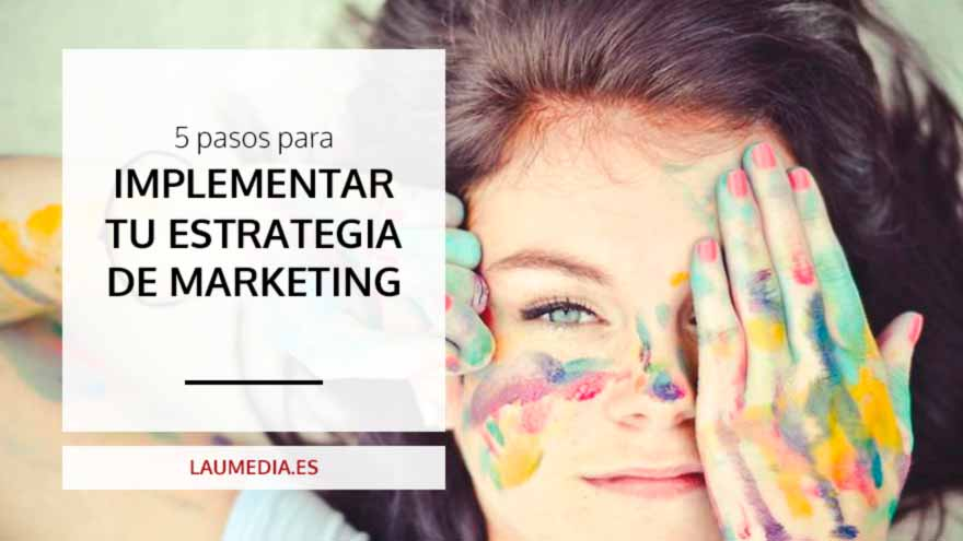 5 pasos para implementar tu estrategia de marketing y hacerlo profesional